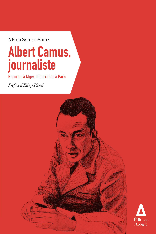 Albert Camus, journaliste Reporter à Alger, éditorialiste à Paris